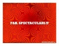 Fail spectactularly!