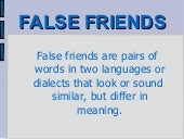 False frieds