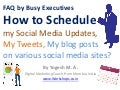 FAQ by Busy Executives How to Schedule my Social Media Updates, My Tweets, My blog posts on various social media sites?