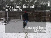 Everything I Learned in Business, I Learned From My Kids