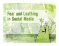 Fear and Loathing in Social Media