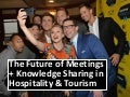 The Future of Meetings & Knowledge Sharing in Hospitality & Tourism