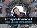 8 Things to Know About Field Service Management