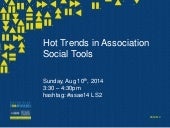 Hot Trends in Association Social Tools - ASAE 2014