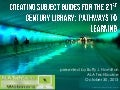 Creating Subject Guides for the 21st Century Library:  Pathways to Learning