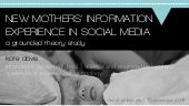 New mothers' information experience in social media: a grounded theory study (PhD final seminar presentation)