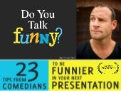 23 Tips From Comedians to Be Funnier in Your Next Presentation (via the book Do You Talk Funny?)