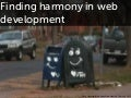 Finding harmony in web development