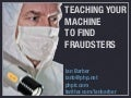 Teaching Your Machine To Find Fraudsters
