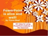 PowerPoint is alive and well! (25+ ways of using PowerPoint in the classroom other than a presentation tool...)
