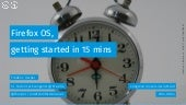 Firefox OS, getting started in 15 mins - Congreso Universitario Móvil - 2014-09-04