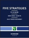 Five strategies to acquire new ideal clients in a tough economy