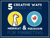 5 Ways Brands Can Use Meerkat and Periscope For Marketing