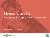 Phones Aren't Flat: Designing for People, Data & Ecosystems