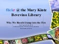 Flickr @ The Mary Kintz Bevevino Library
