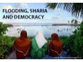 Flooding, sharia & democracy