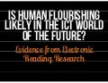 Is Human Flourishing in the ICT World of the Future Likely?