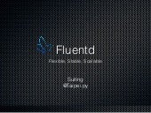 Fluentd - Flexible, Stable, Scalable