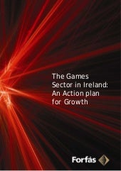 Forfas 2011 Games sector in Ireland...