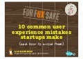For fux sake: 10 common user experience mistakes startups make (and how to avoid them)