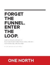 Forget the Funnel. Enter the Loop. A One North White Paper