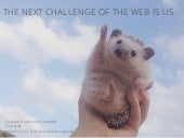 The Next Challenge of the Web is Us...