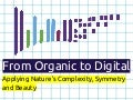 From Organic to Digital: Applying Nature's Complexity, Symmetry and Beauty