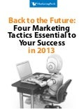 Back to the Future: Four Marketing Tactics Essential to Your Success in 2013