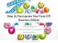 How to Foursquare Your Face Off: Business Edition