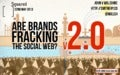 Are Brands Fracking The Social Web? - v2.0