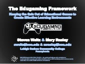 Steven Weitz and Mary Rasley - The Edugaming Framework: Keeping the Quiz out of Educational Games to Create Effective Learning Environments