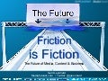Friction is Fiction: The Future of Business & Media (Next10)