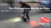 The Frictionless World Has Arrived