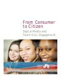 From Consumer to Citizen - Digital Media and Youth Civic Engagement