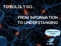 To Boldly Go… From Information to Understanding