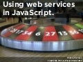 Using Web Services with JavaScript - Fronttrends 2010