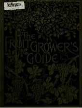 The Fruit Grower's Guide, by John W...