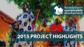 Foundation for Sustainable Development 2015 Project Highlights