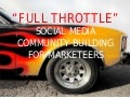 Full Throttle Social Media Community Building For Marketeers