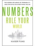 Numbers Rule Your World: The Hidden Influence of Probabilities and Statistics on Everything You Do