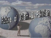 FUTURE OF PAKISTAN & ISLAM