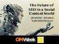 Future of SEO in a Social Content World - Madrid OMWeek