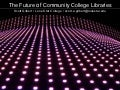 Future of Community College Libraries