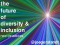 Future of Diversity and Inclusion  4 Next Practices (HRAM 2015)