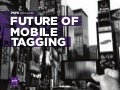 Futureofmobiletaggingslideshareversion 110110113929-phpapp01