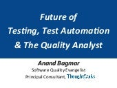 Future of Testing Automation and QA - Anand Bagmar, ThoughtWorks