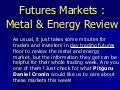 Futures Markets:   Metal and Energy Market Review