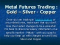 Metal Futures Trading : Gold – Silver - Copper
