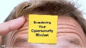 Broadening Your Cybersecurity Mindset