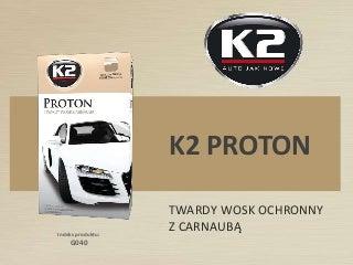 G040 K2 Proton - twardy wosk ochronny z woskiem carnauba